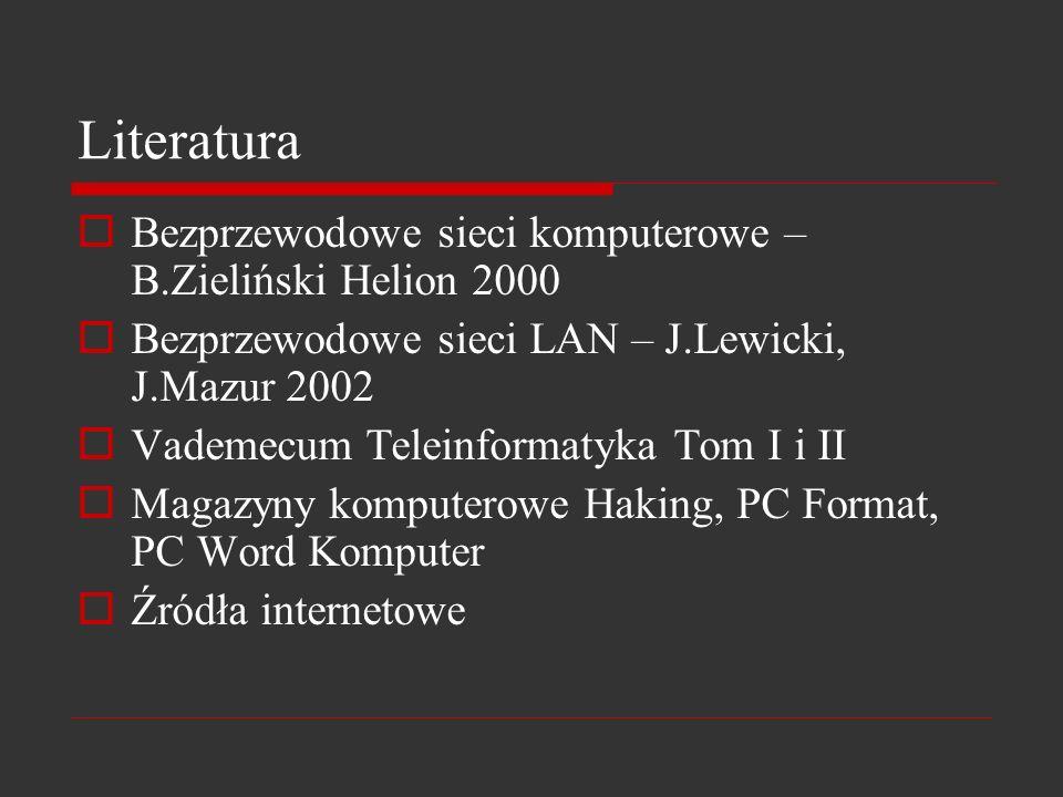Literatura Bezprzewodowe sieci komputerowe – B.Zieliński Helion 2000 Bezprzewodowe sieci LAN – J.Lewicki, J.Mazur 2002 Vademecum Teleinformatyka Tom I