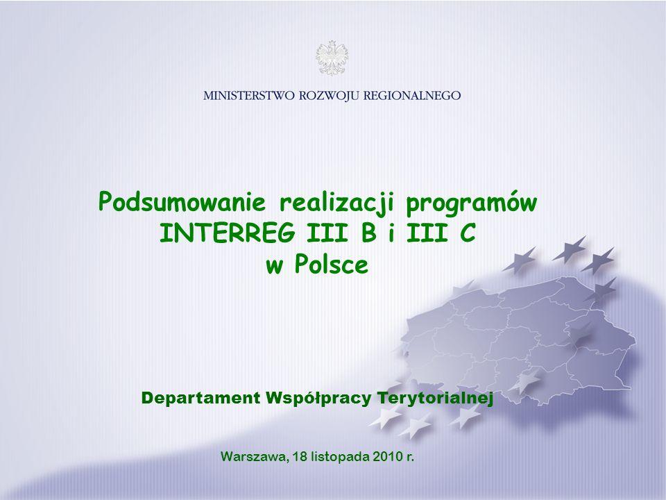 Podsumowanie realizacji programów INTERREG III B i III C w Polsce Departament Współpracy Terytorialnej Warszawa, 18 listopada 2010 r.