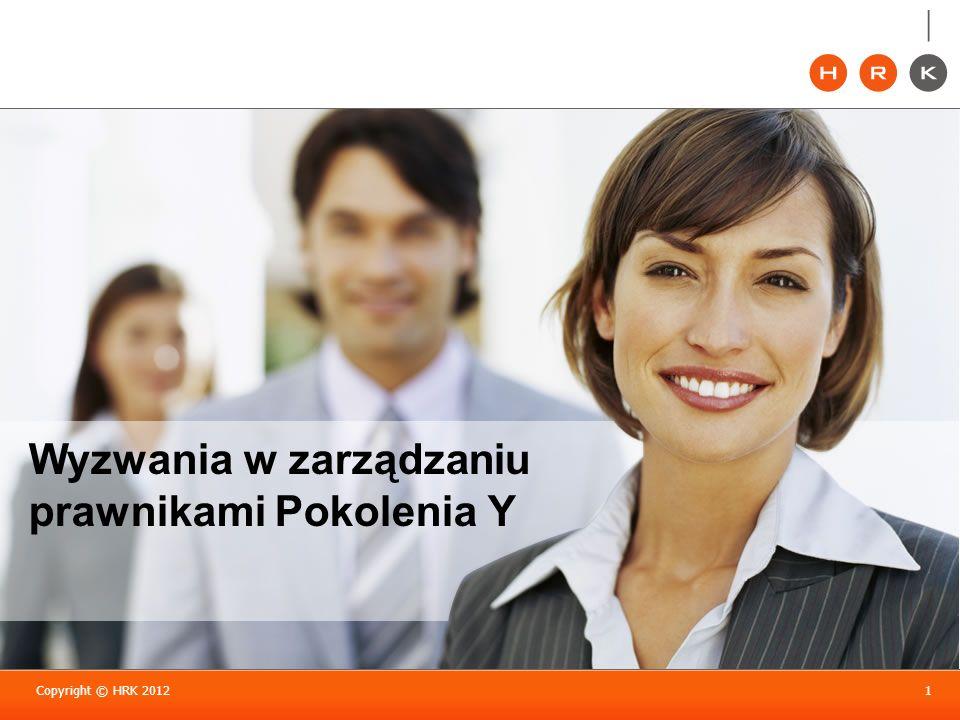 Copyright © HRK 20121 Wyzwania w zarządzaniu prawnikami Pokolenia Y