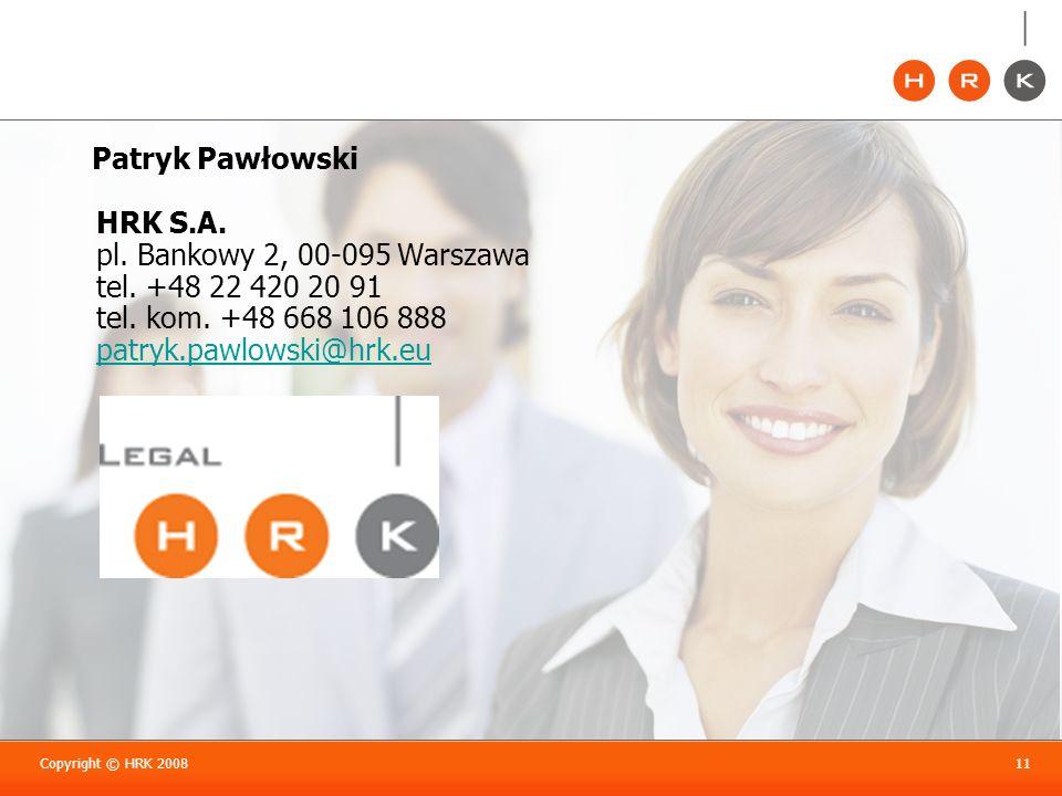 Copyright © HRK 200811 Patryk Pawłowski HRK S.A. pl. Bankowy 2, 00-095 Warszawa tel. +48 22 420 20 91 tel. kom. +48 668 106 888 patryk.pawlowski@hrk.e