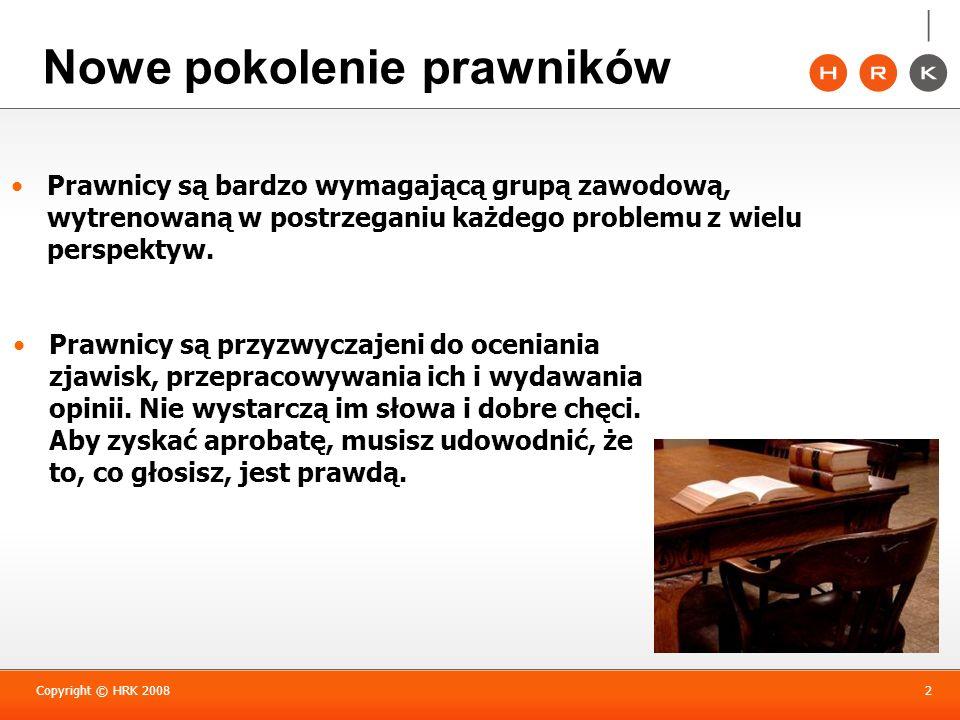 Copyright © HRK 20082 Prawnicy są bardzo wymagającą grupą zawodową, wytrenowaną w postrzeganiu każdego problemu z wielu perspektyw. Nowe pokolenie pra