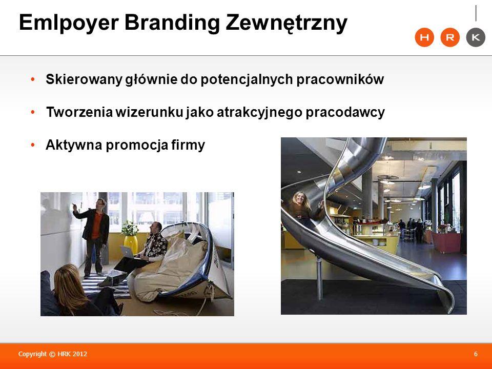 Copyright © HRK 20126 Emlpoyer Branding Zewnętrzny Skierowany głównie do potencjalnych pracowników Tworzenia wizerunku jako atrakcyjnego pracodawcy Ak