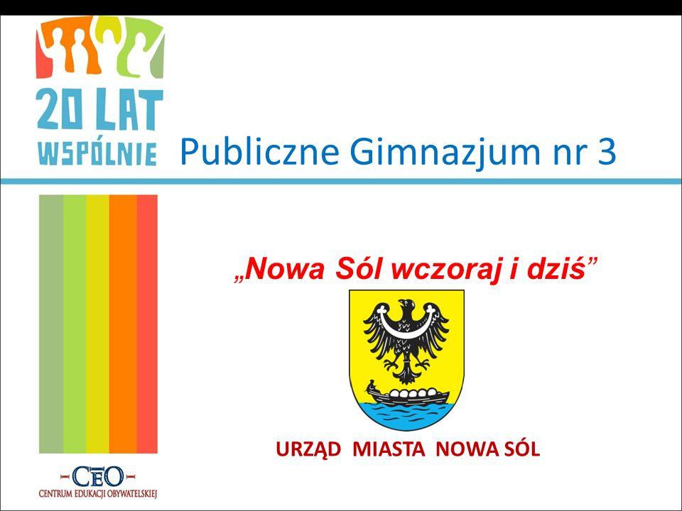 Publiczne Gimnazjum nr 3 Nowa Sól wczoraj i dziś URZĄD MIASTA NOWA SÓL