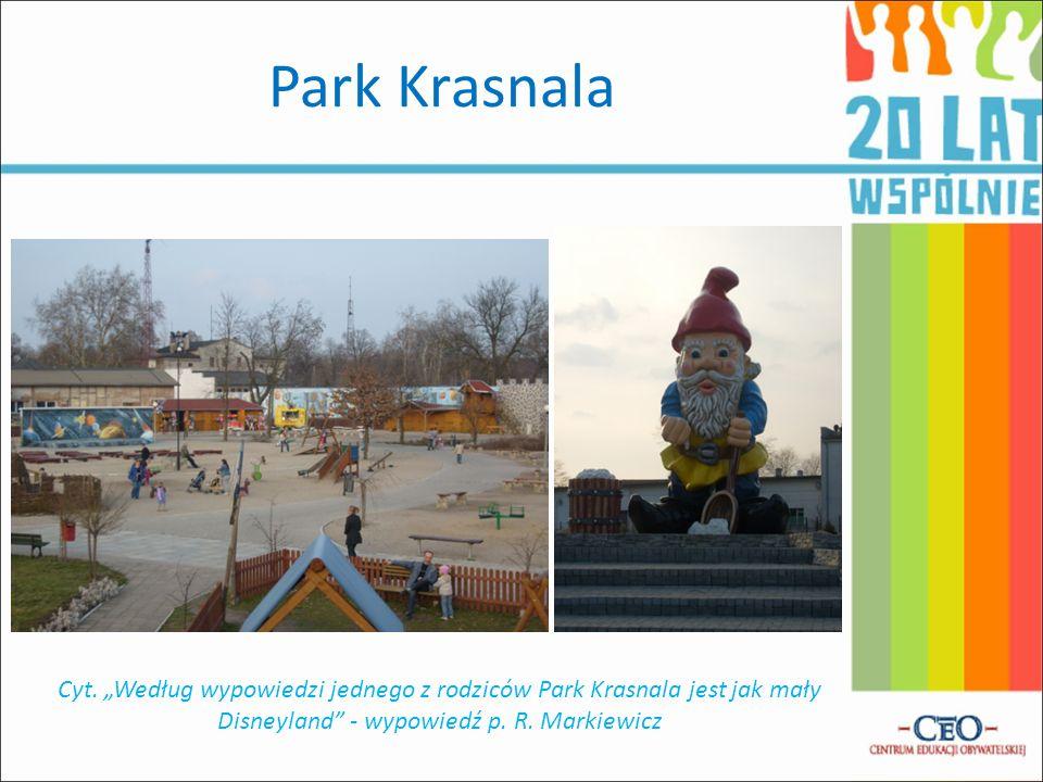 Park Krasnala Cyt. Według wypowiedzi jednego z rodziców Park Krasnala jest jak mały Disneyland - wypowiedź p. R. Markiewicz Park Krasnala jest to plac