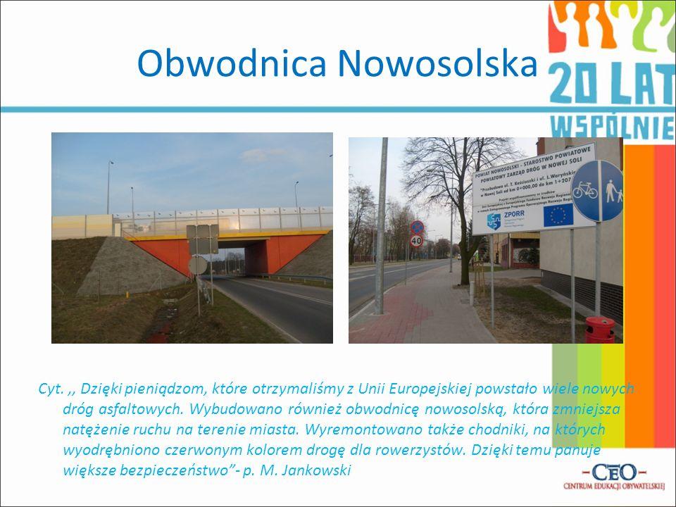 Obwodnica Nowosolska Cyt.,, Dzięki pieniądzom, które otrzymaliśmy z Unii Europejskiej powstało wiele nowych dróg asfaltowych. Wybudowano również obwod