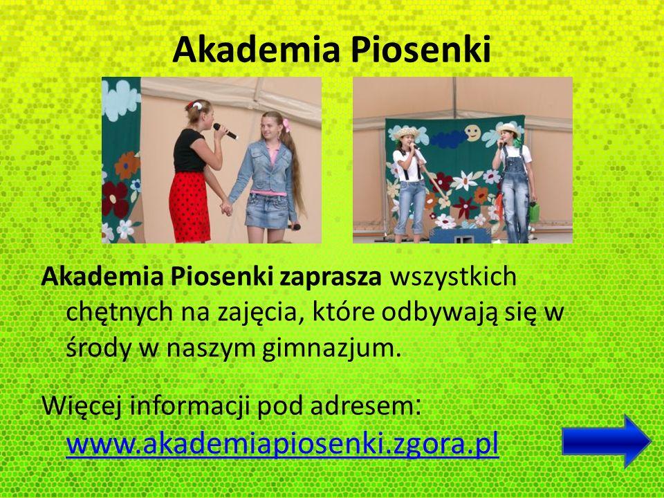 Akademia Piosenki Akademia Piosenki zaprasza wszystkich chętnych na zajęcia, które odbywają się w środy w naszym gimnazjum. Więcej informacji pod adre