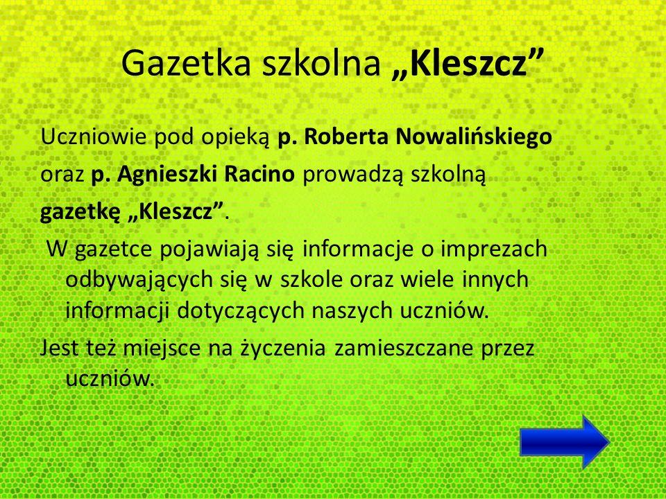 Gazetka szkolna Kleszcz Uczniowie pod opieką p. Roberta Nowalińskiego oraz p. Agnieszki Racino prowadzą szkolną gazetkę Kleszcz. W gazetce pojawiają s