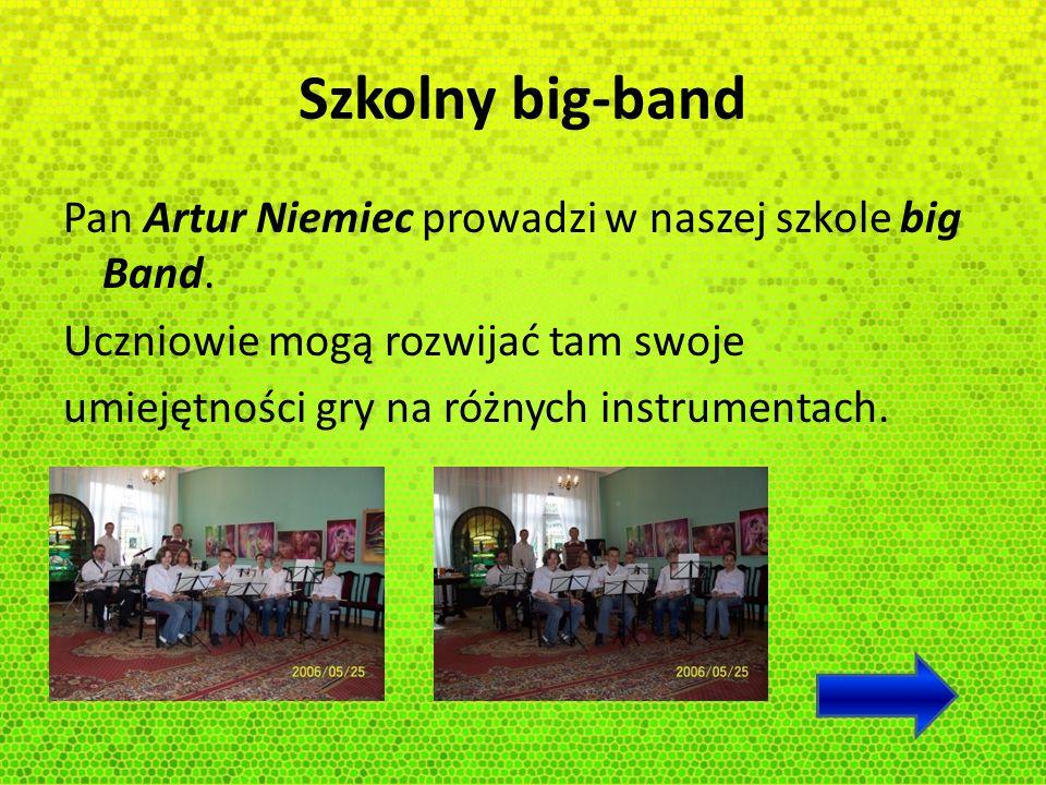 Szkolny big-band Pan Artur Niemiec prowadzi w naszej szkole big Band. Uczniowie mogą rozwijać tam swoje umiejętności gry na różnych instrumentach.