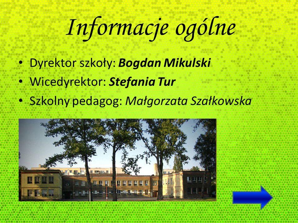 Informacje ogólne Dyrektor szkoły: Bogdan Mikulski Wicedyrektor: Stefania Tur Szkolny pedagog: Małgorzata Szałkowska