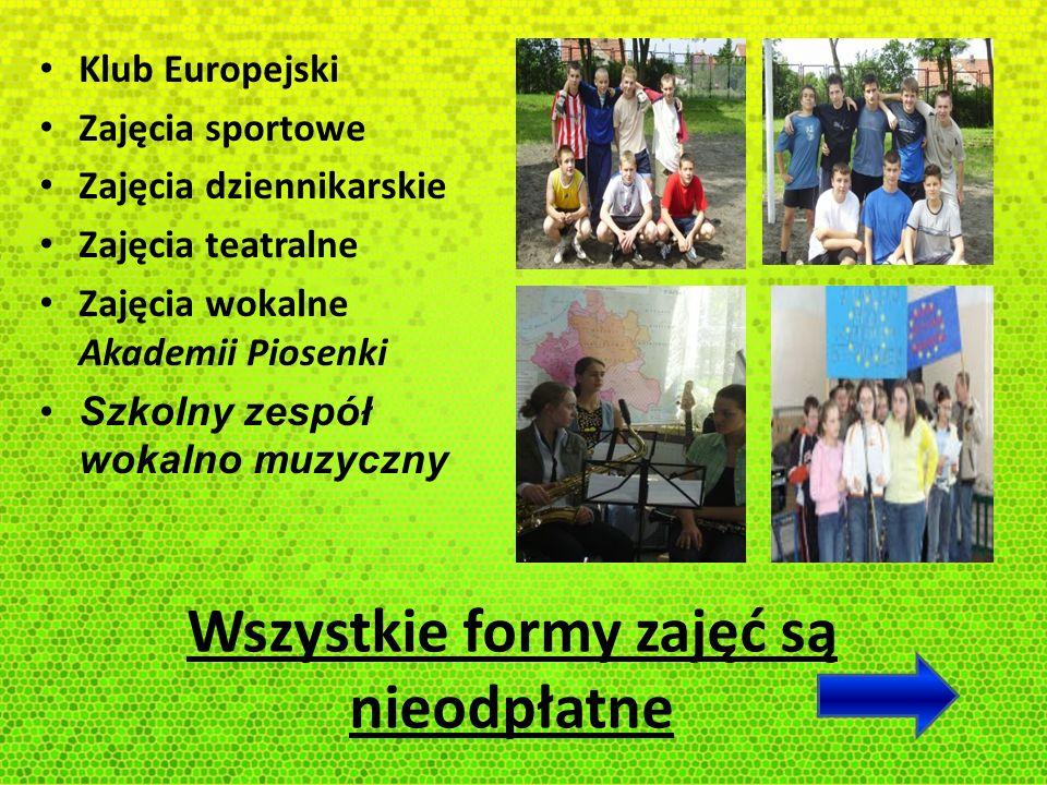 Wszystkie formy zajęć są nieodpłatne Klub Europejski Zajęcia sportowe Zajęcia dziennikarskie Zajęcia teatralne Zajęcia wokalne Akademii Piosenki Szkol
