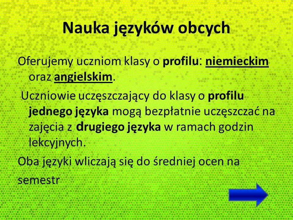 Nauka języków obcych Oferujemy uczniom klasy o profilu : niemieckim oraz angielskim. Uczniowie uczęszczający do klasy o profilu jednego języka mogą be