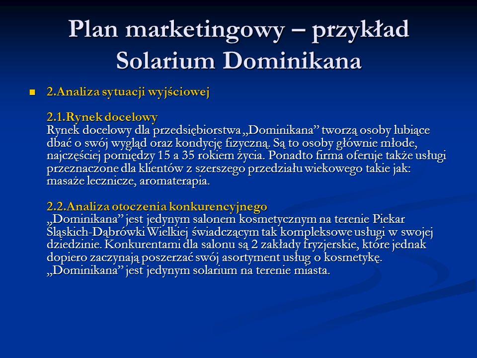 Plan marketingowy – przykład Solarium Dominikana 2.Analiza sytuacji wyjściowej 2.1.Rynek docelowy Rynek docelowy dla przedsiębiorstwa Dominikana tworz