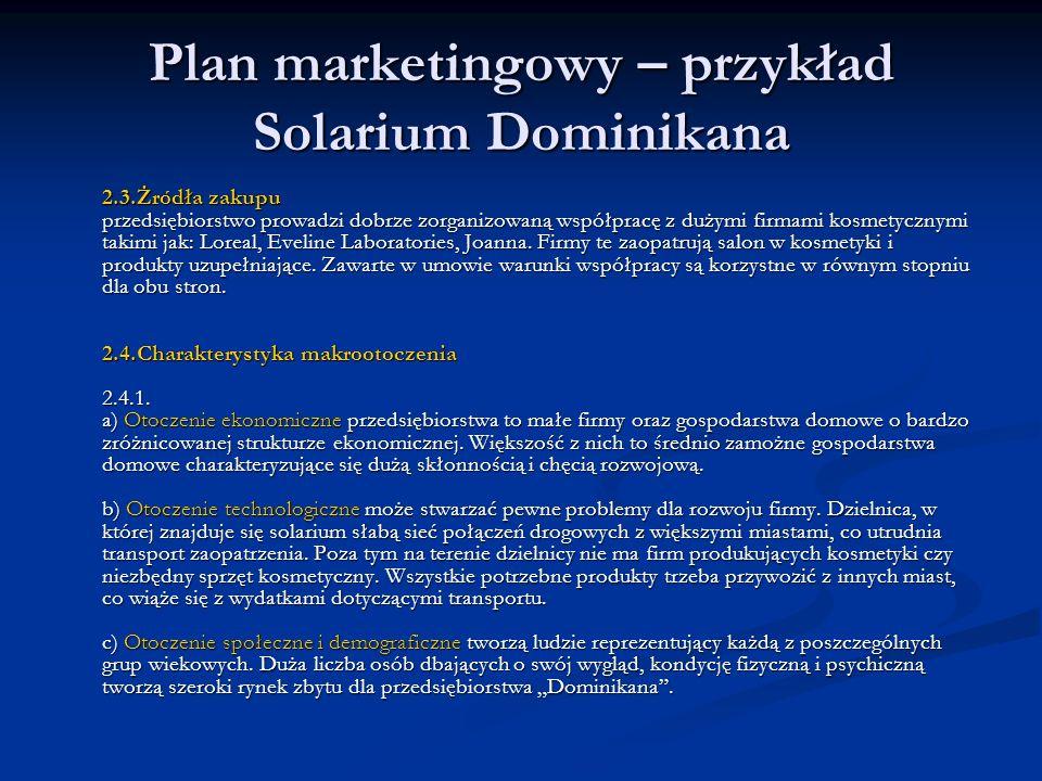 Plan marketingowy – przykład Solarium Dominikana 2.3.Żródła zakupu przedsiębiorstwo prowadzi dobrze zorganizowaną współpracę z dużymi firmami kosmetyc