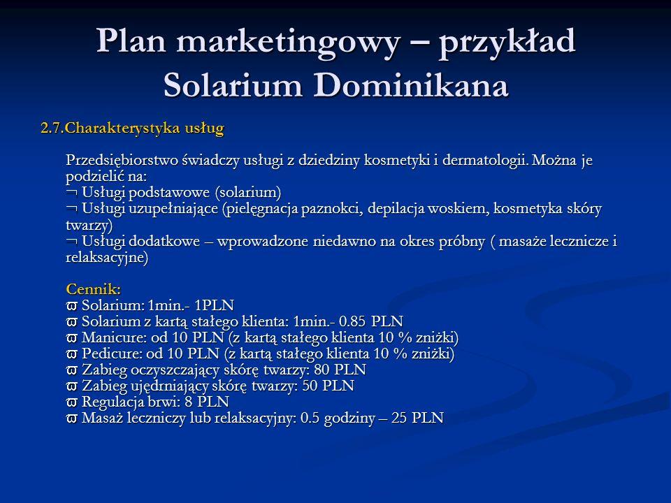 Plan marketingowy – przykład Solarium Dominikana 2.7.Charakterystyka usług Przedsiębiorstwo świadczy usługi z dziedziny kosmetyki i dermatologii. Możn