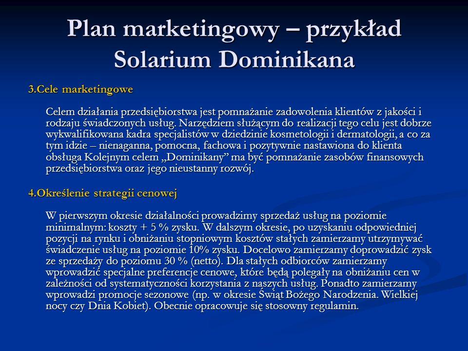 Plan marketingowy – przykład Solarium Dominikana 3.Cele marketingowe Celem działania przedsiębiorstwa jest pomnażanie zadowolenia klientów z jakości i