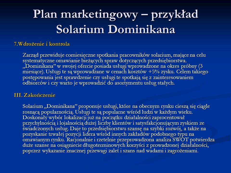 Plan marketingowy – przykład Solarium Dominikana 7.Wdrożenie i kontrola Zarząd przewiduje comiesięczne spotkania pracowników solarium, mające na celu