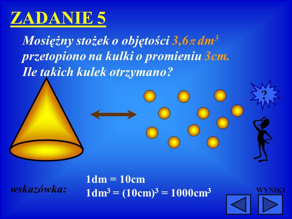 Mosiężny stożek o objętości 3,6 dm 3 przetopiono na kulki o promieniu 3cm. Ile takich kulek otrzymano? wskazówka: 1dm = 10cm 1dm 3 = (10cm) 3 = 1000cm