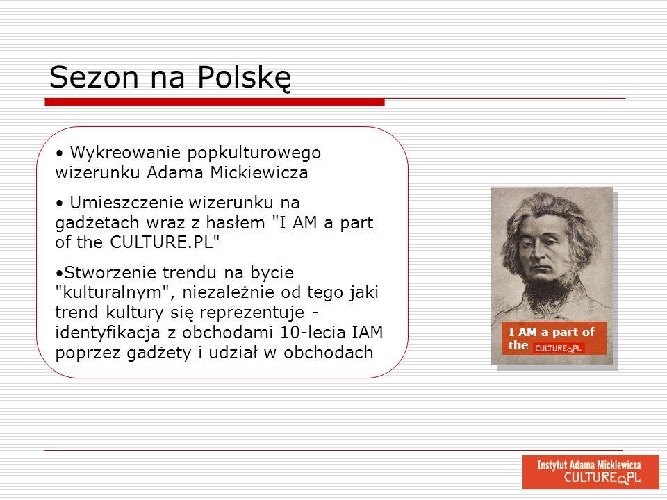 Sezon na Polskę I AM a part of the Wykreowanie popkulturowego wizerunku Adama Mickiewicza Umieszczenie wizerunku na gadżetach wraz z hasłem