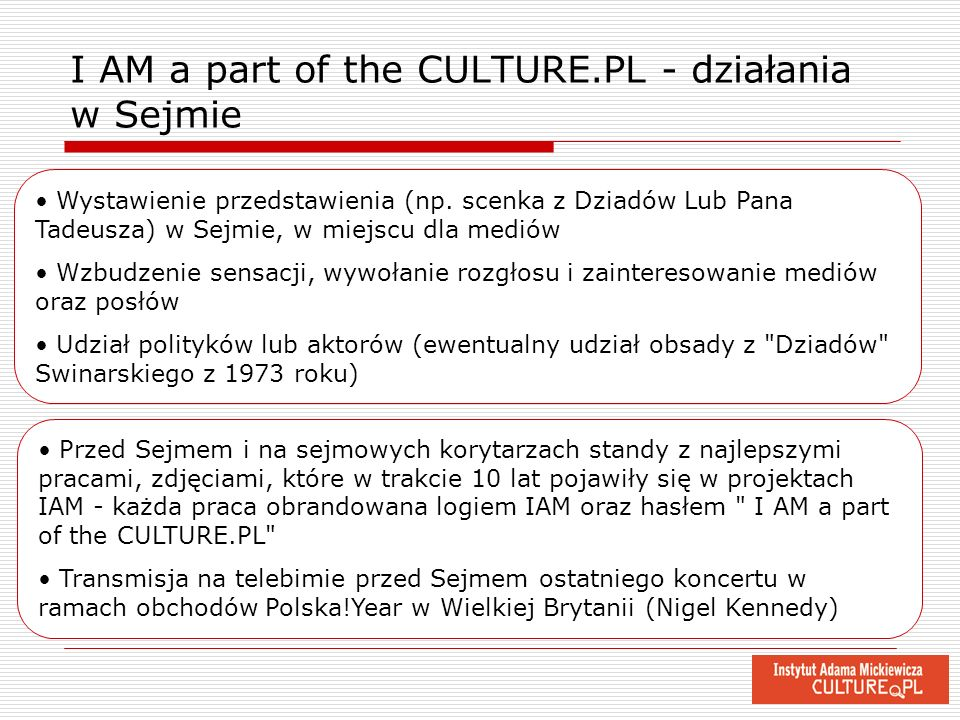 Wystawienie przedstawienia (np. scenka z Dziadów Lub Pana Tadeusza) w Sejmie, w miejscu dla mediów Wzbudzenie sensacji, wywołanie rozgłosu i zainteres
