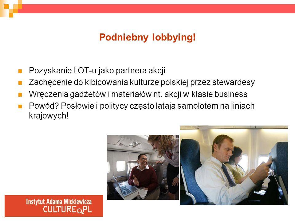 Podniebny lobbying! Pozyskanie LOT-u jako partnera akcji Zachęcenie do kibicowania kulturze polskiej przez stewardesy Wręczenia gadżetów i materiałów
