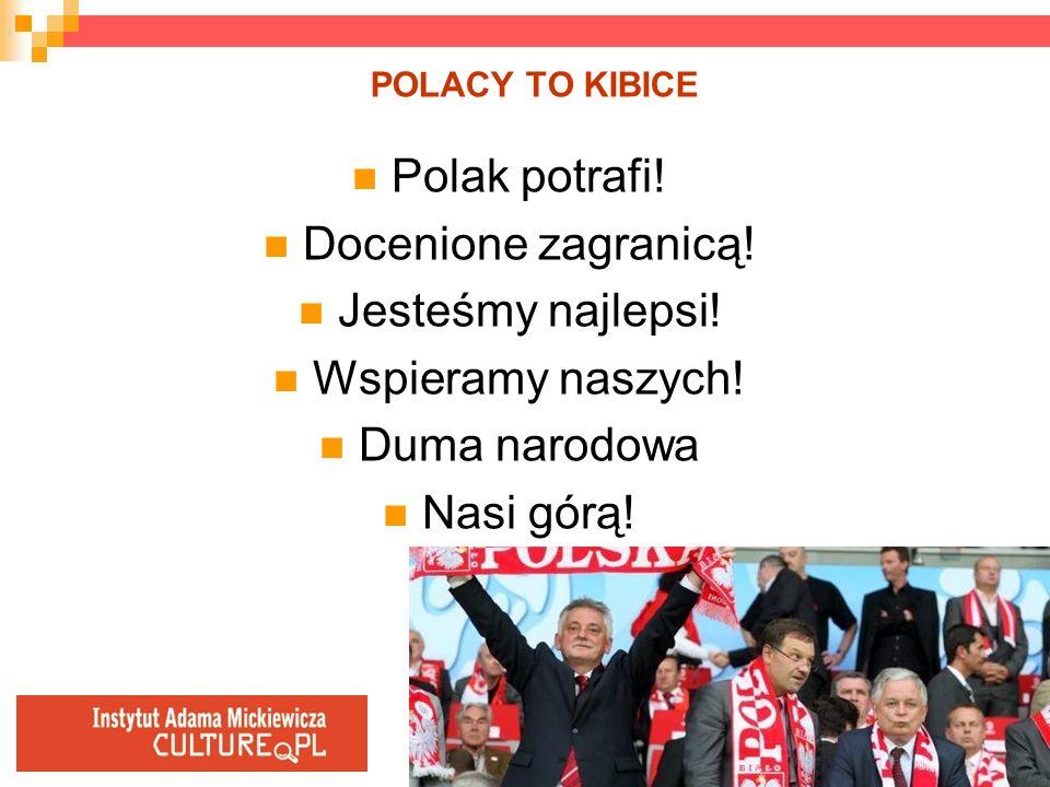 POLACY TO KIBICE Polak potrafi! Docenione zagranicą! Jesteśmy najlepsi! Wspieramy naszych! Duma narodowa Nasi górą!