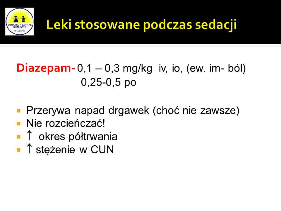 Diazepam- 0,1 – 0,3 mg/kg iv, io, (ew. im- ból) 0,25-0,5 po Przerywa napad drgawek (choć nie zawsze) Nie rozcieńczać! okres półtrwania stężenie w CUN