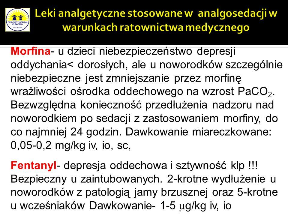 Morfina- u dzieci niebezpieczeństwo depresji oddychania< dorosłych, ale u noworodków szczególnie niebezpieczne jest zmniejszanie przez morfinę wrażliw