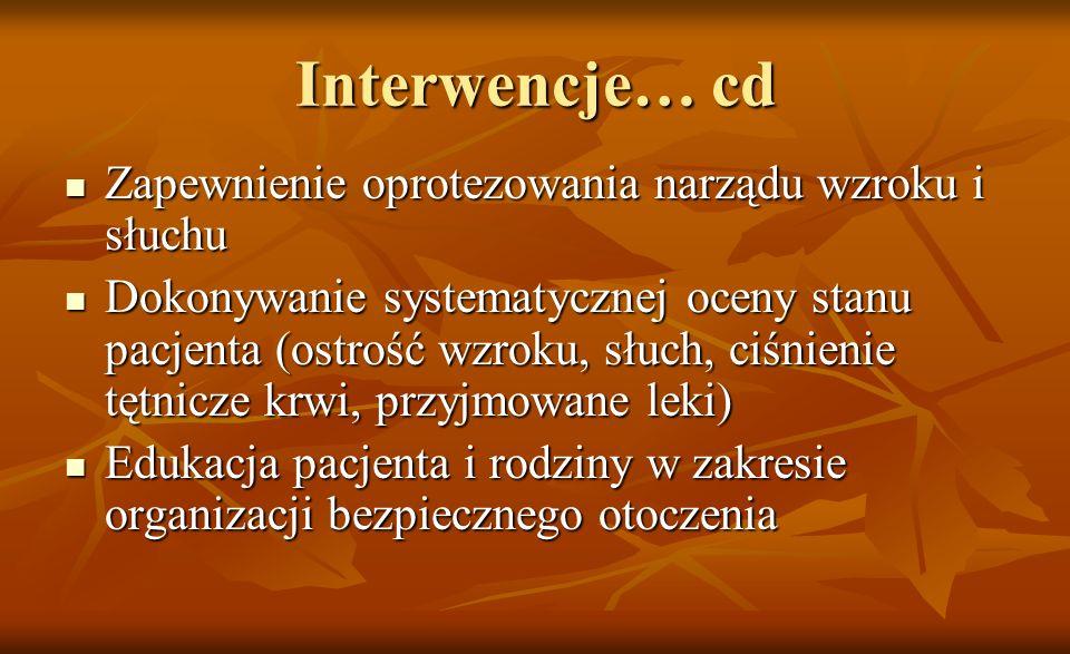 Interwencje… cd Zapewnienie oprotezowania narządu wzroku i słuchu Zapewnienie oprotezowania narządu wzroku i słuchu Dokonywanie systematycznej oceny s