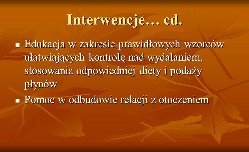 Interwencje… cd. Edukacja w zakresie prawidłowych wzorców ułatwiających kontrolę nad wydalaniem, stosowania odpowiedniej diety i podaży płynów Edukacj