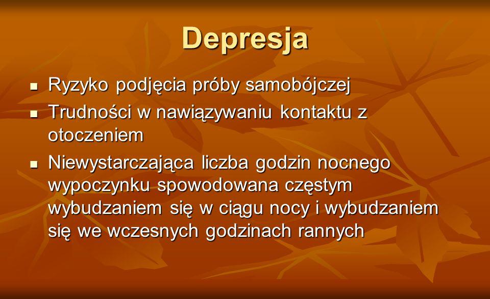 Depresja Ryzyko podjęcia próby samobójczej Ryzyko podjęcia próby samobójczej Trudności w nawiązywaniu kontaktu z otoczeniem Trudności w nawiązywaniu k