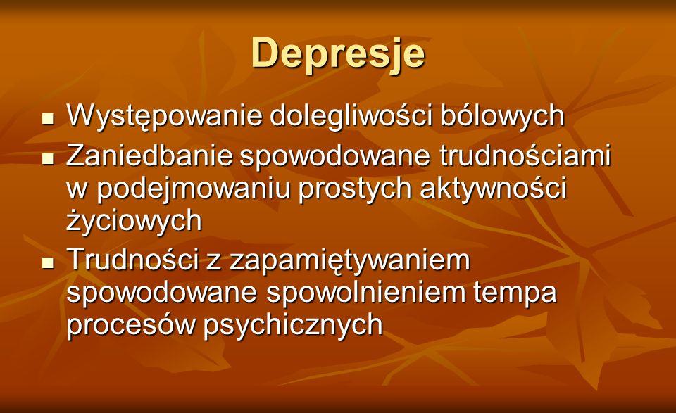 Depresje Występowanie dolegliwości bólowych Występowanie dolegliwości bólowych Zaniedbanie spowodowane trudnościami w podejmowaniu prostych aktywności