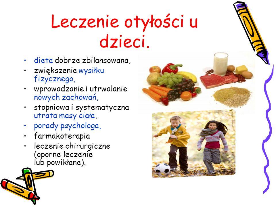 Leczenie otyłości u dzieci. dieta dobrze zbilansowana, zwiększenie wysiłku fizycznego, wprowadzanie i utrwalanie nowych zachowań, stopniowa i systemat