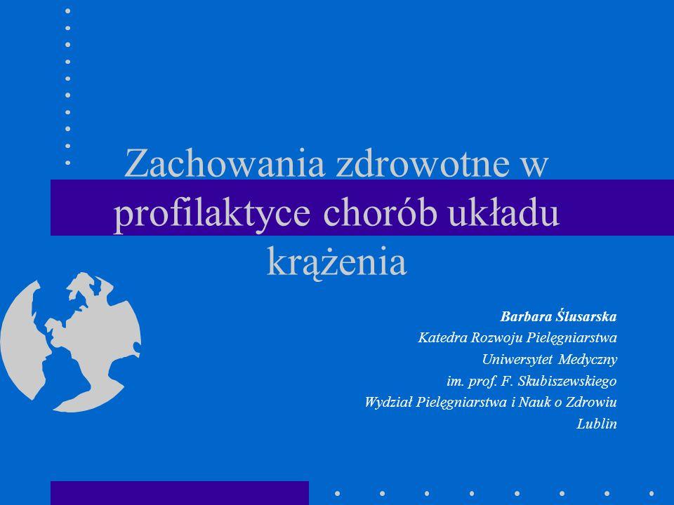 Zachowania zdrowotne w profilaktyce chorób układu krążenia Barbara Ślusarska Katedra Rozwoju Pielęgniarstwa Uniwersytet Medyczny im. prof. F. Skubisze