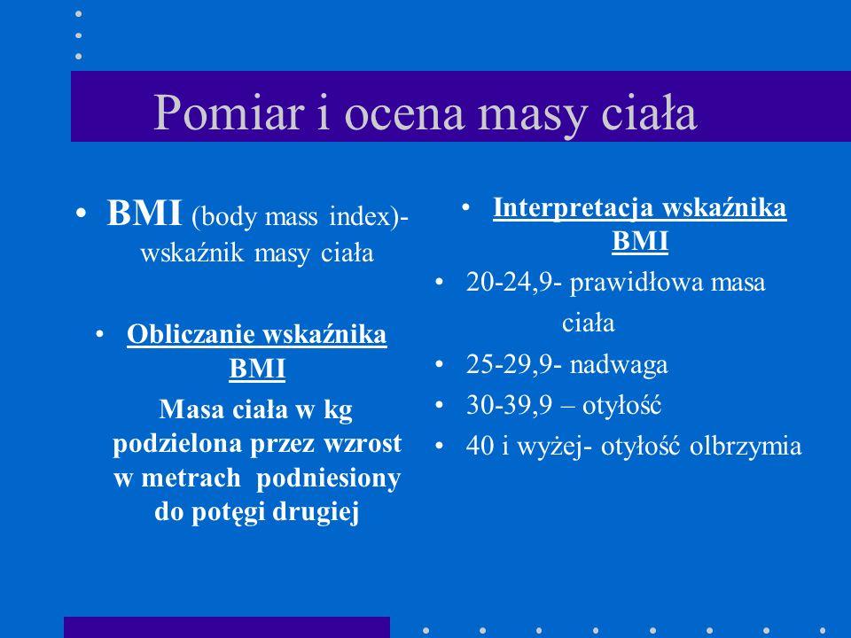 Pomiar i ocena masy ciała BMI (body mass index)- wskaźnik masy ciała Obliczanie wskaźnika BMI Masa ciała w kg podzielona przez wzrost w metrach podnie