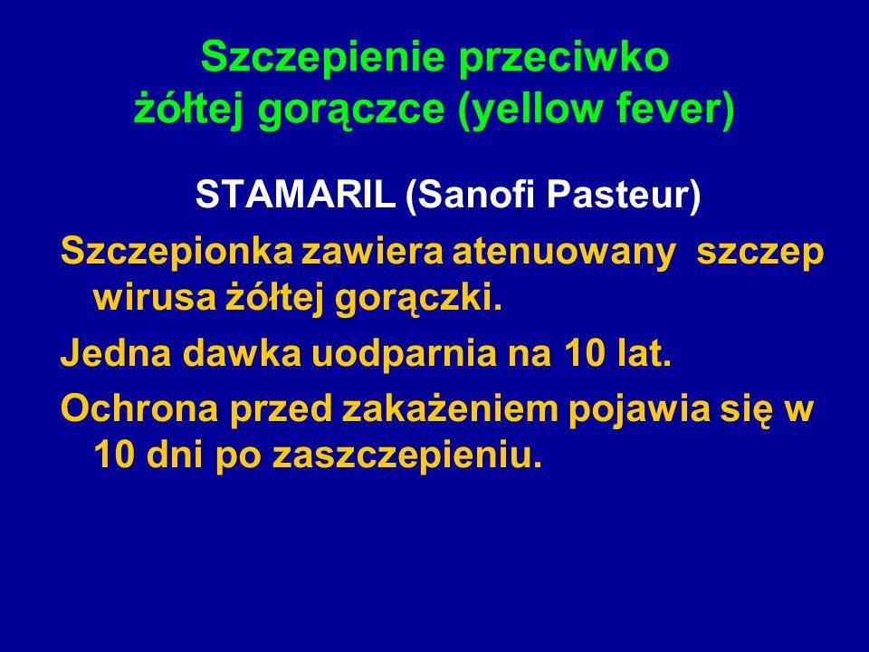 Szczepienie przeciwko żółtej gorączce (yellow fever) STAMARIL (Sanofi Pasteur) Szczepionka zawiera atenuowany szczep wirusa żółtej gorączki. Jedna daw