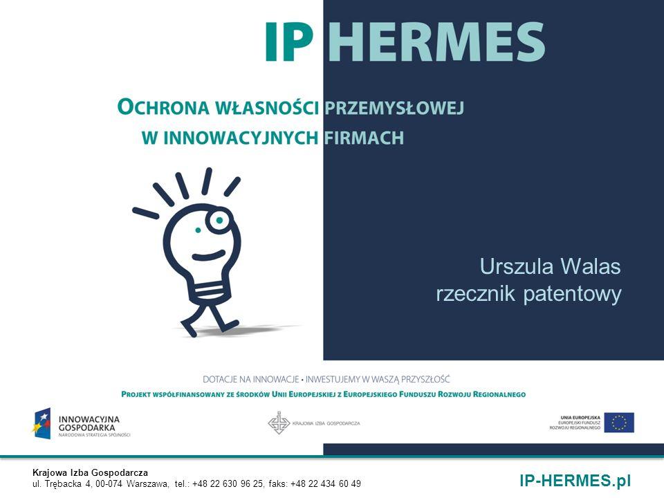 Krajowa Izba Gospodarcza ul. Trębacka 4, 00-074 Warszawa, tel.: +48 22 630 96 25, faks: +48 22 434 60 49 IP-HERMES.pl Urszula Walas rzecznik patentowy