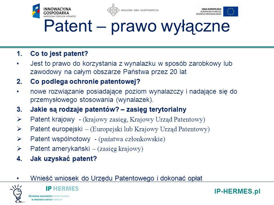 IP-HERMES.pl Patent – prawo wyłączne 1.Co to jest patent? Jest to prawo do korzystania z wynalazku w sposób zarobkowy lub zawodowy na całym obszarze P
