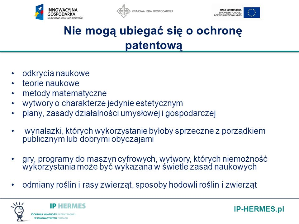 IP-HERMES.pl Nie mogą ubiegać się o ochronę patentową odkrycia naukowe teorie naukowe metody matematyczne wytwory o charakterze jedynie estetycznym pl