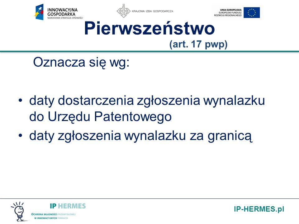 IP-HERMES.pl Pierwszeństwo Oznacza się wg: daty dostarczenia zgłoszenia wynalazku do Urzędu Patentowego daty zgłoszenia wynalazku za granicą (art. 17