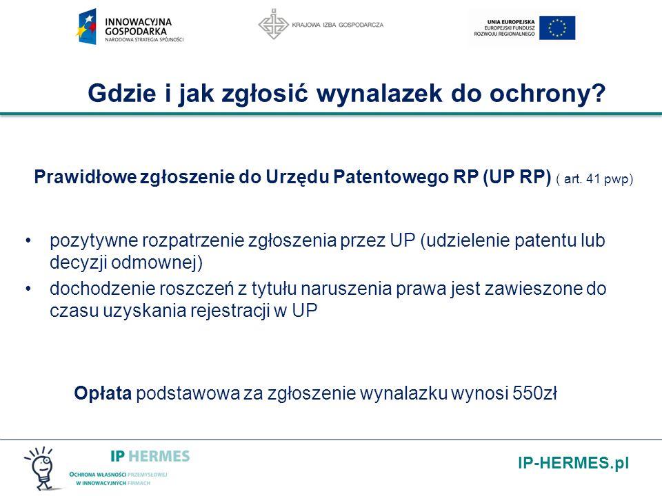 IP-HERMES.pl Gdzie i jak zgłosić wynalazek do ochrony? Prawidłowe zgłoszenie do Urzędu Patentowego RP (UP RP) ( art. 41 pwp) pozytywne rozpatrzenie zg