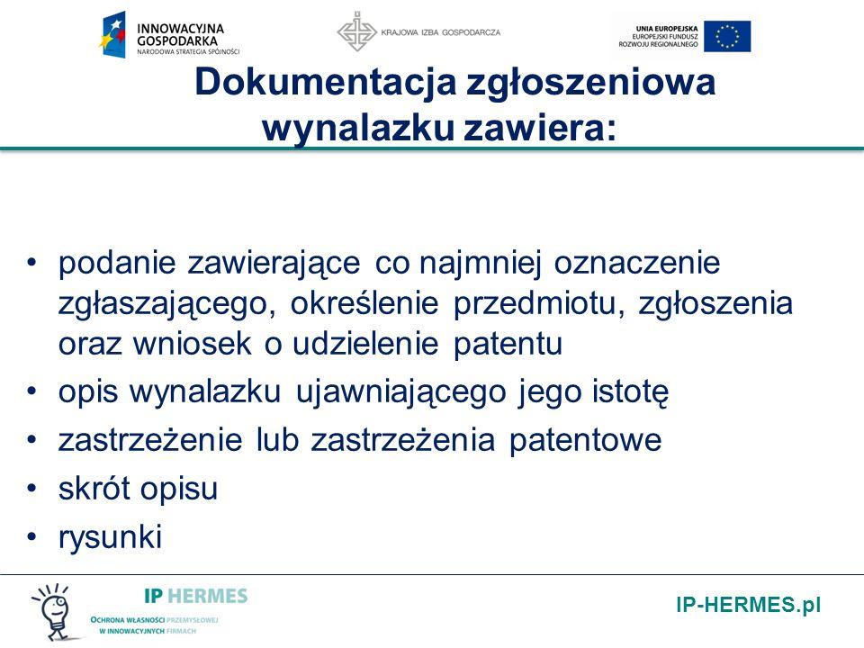 IP-HERMES.pl Dokumentacja zgłoszeniowa wynalazku zawiera: podanie zawierające co najmniej oznaczenie zgłaszającego, określenie przedmiotu, zgłoszenia