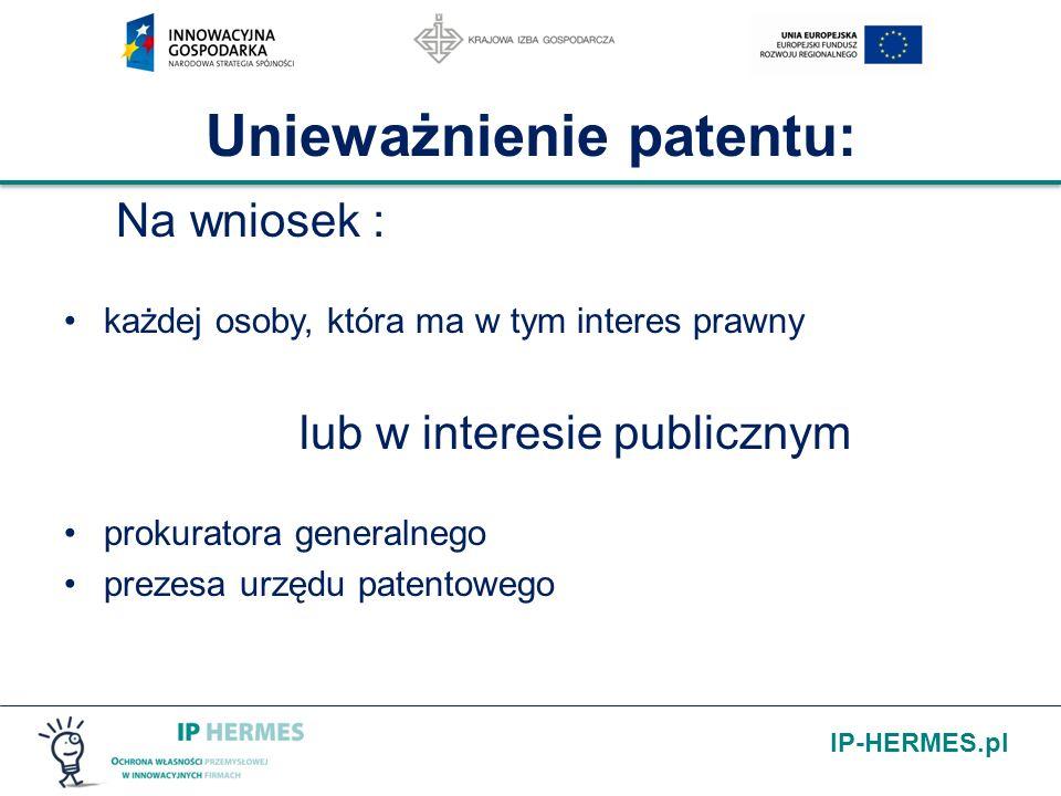 IP-HERMES.pl Unieważnienie patentu: Na wniosek : każdej osoby, która ma w tym interes prawny lub w interesie publicznym prokuratora generalnego prezes
