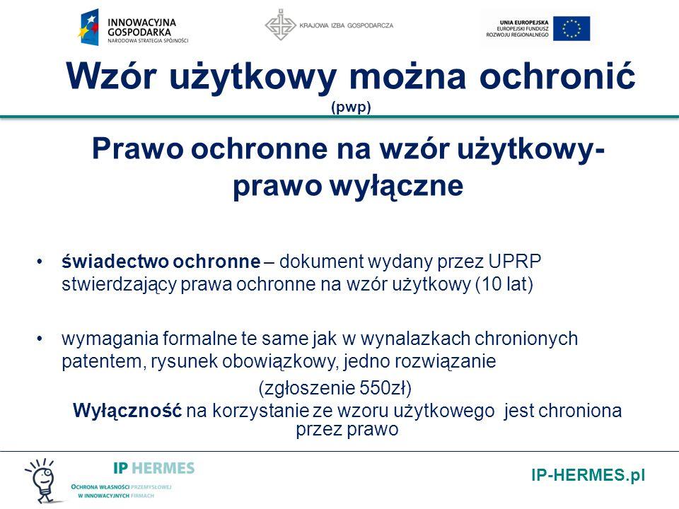 IP-HERMES.pl Wzór użytkowy można ochronić (pwp) Prawo ochronne na wzór użytkowy- prawo wyłączne świadectwo ochronne – dokument wydany przez UPRP stwie
