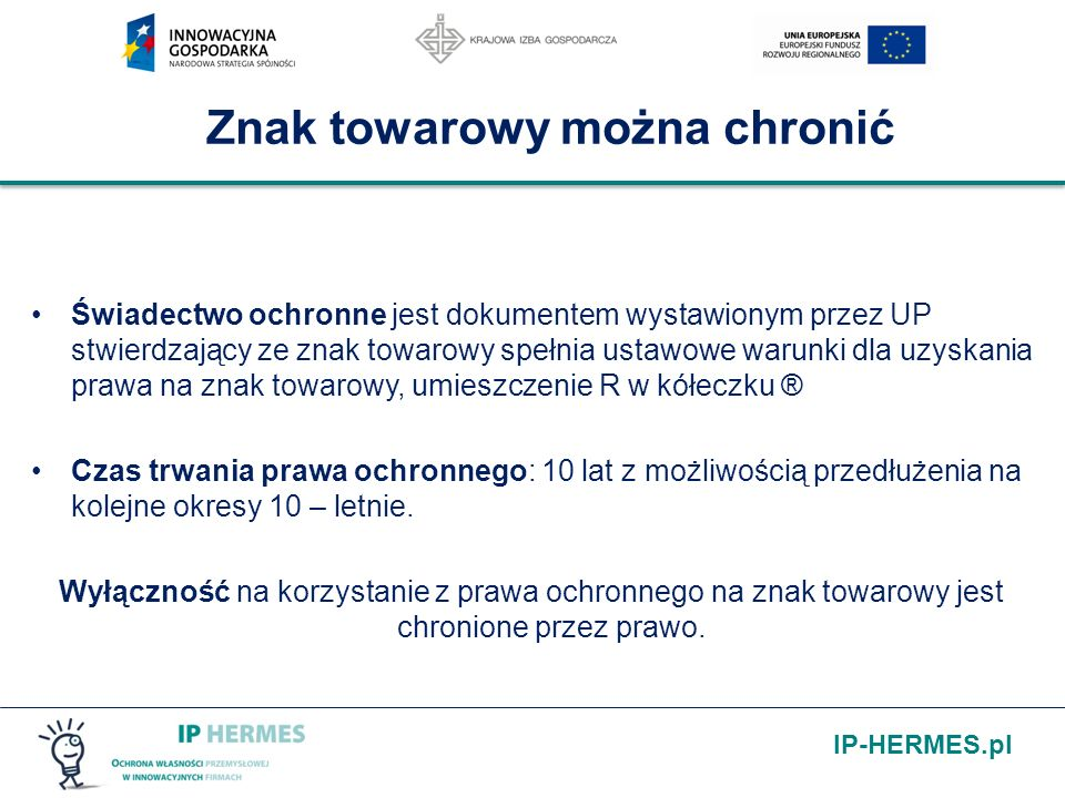 IP-HERMES.pl Znak towarowy można chronić Świadectwo ochronne jest dokumentem wystawionym przez UP stwierdzający ze znak towarowy spełnia ustawowe waru