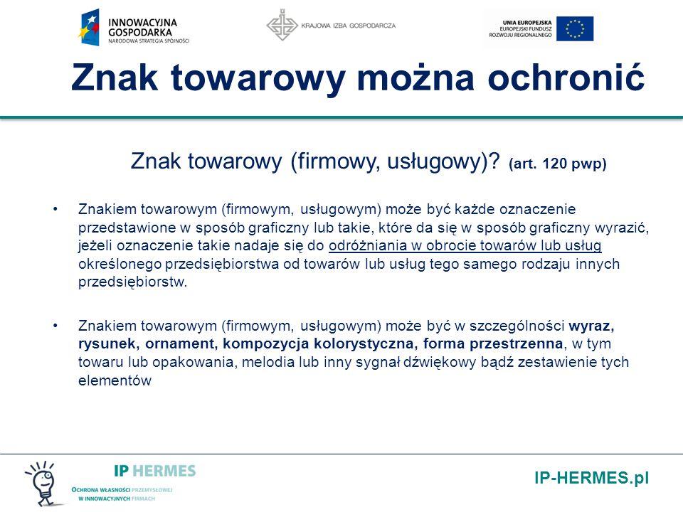 IP-HERMES.pl Znak towarowy można ochronić Znak towarowy (firmowy, usługowy)? (art. 120 pwp) Znakiem towarowym (firmowym, usługowym) może być każde ozn