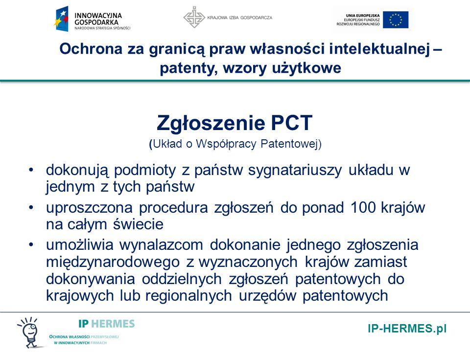 IP-HERMES.pl Ochrona za granicą praw własności intelektualnej – patenty, wzory użytkowe Zgłoszenie PCT (Układ o Współpracy Patentowej) dokonują podmio