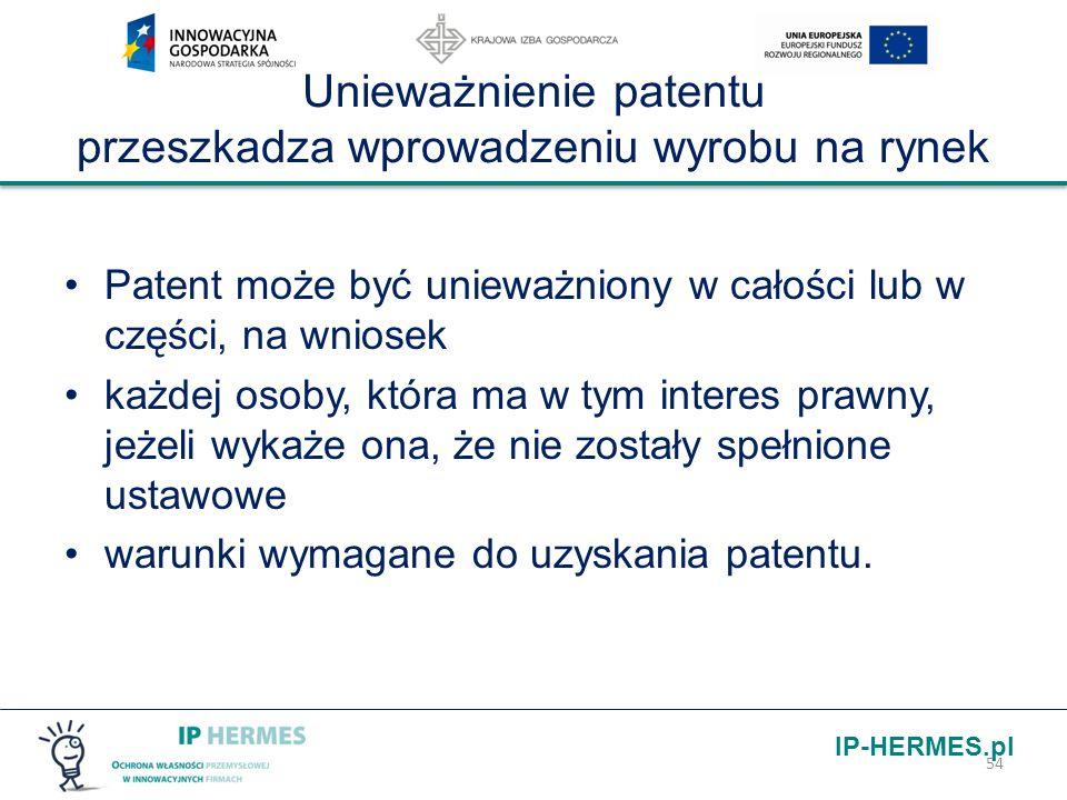 IP-HERMES.pl Unieważnienie patentu przeszkadza wprowadzeniu wyrobu na rynek Patent może być unieważniony w całości lub w części, na wniosek każdej oso