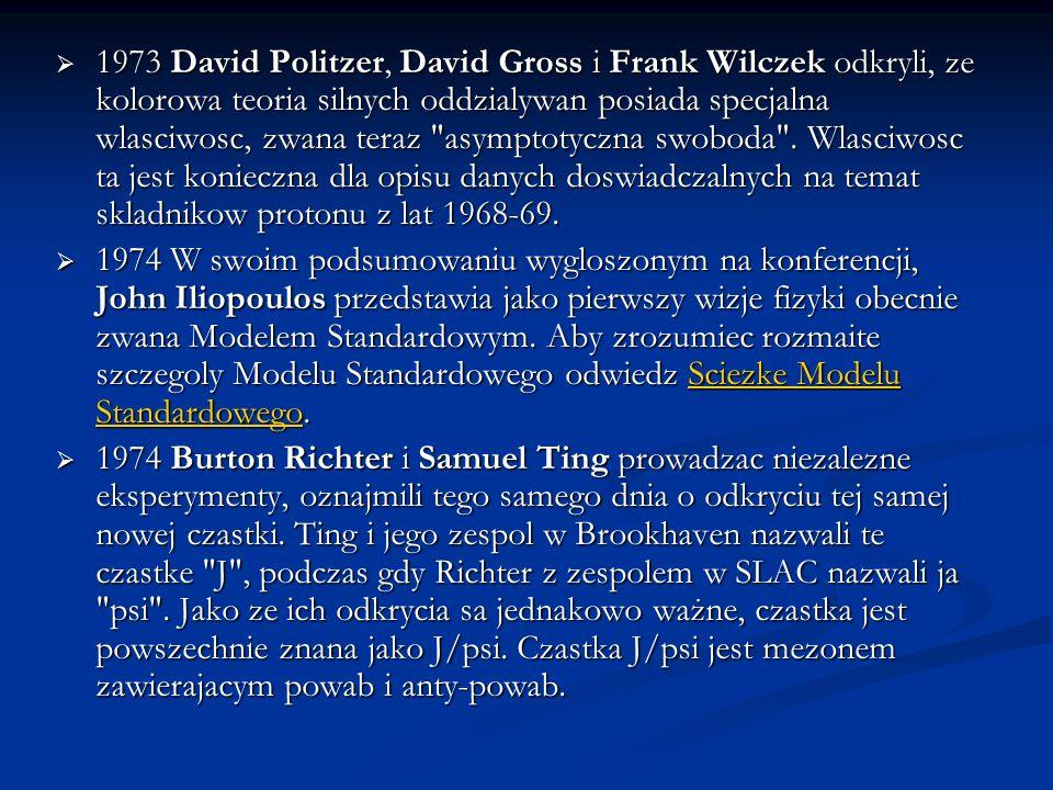1973 David Politzer, David Gross i Frank Wilczek odkryli, ze kolorowa teoria silnych oddzialywan posiada specjalna wlasciwosc, zwana teraz