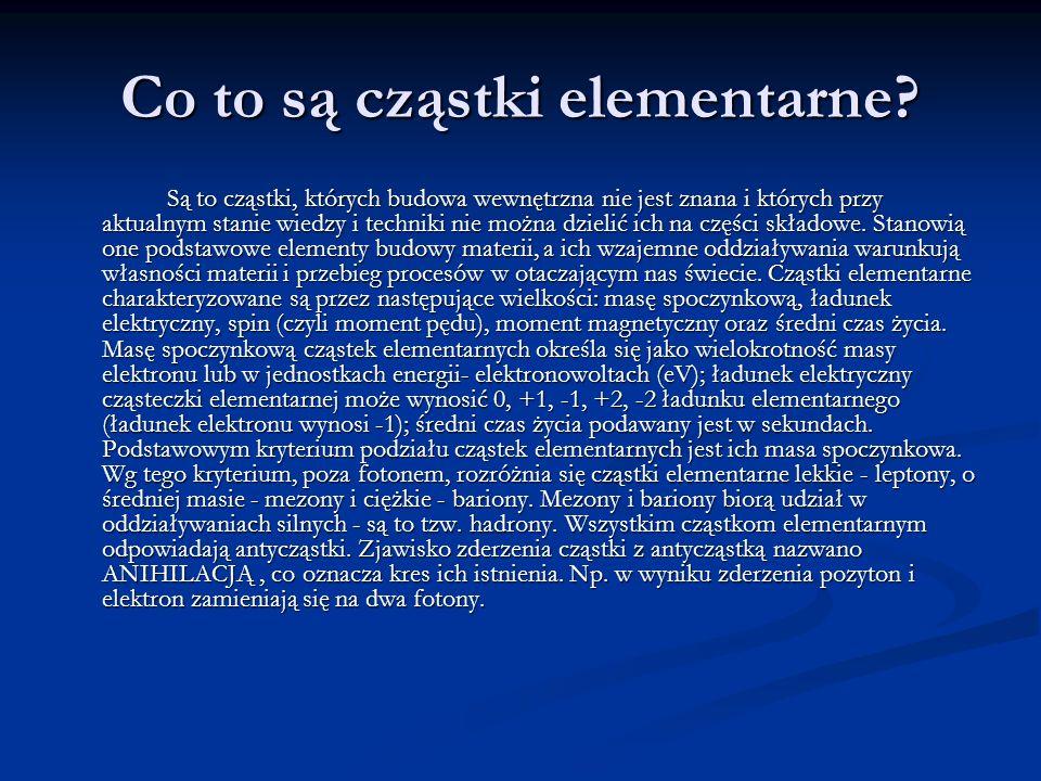 Wiedza o cząsteczkach elementarnych pochodzi głównie z doświadczeń prowadzonych w cyklotronach oraz z badań promieniowania kosmicznego.