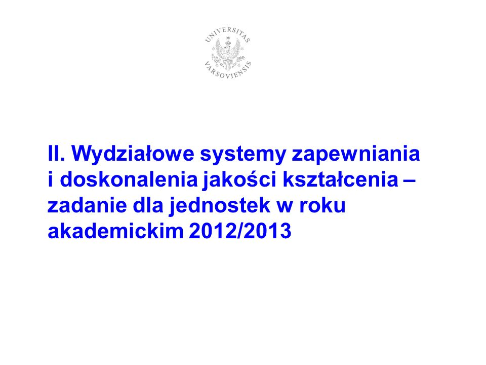 II. Wydziałowe systemy zapewniania i doskonalenia jakości kształcenia – zadanie dla jednostek w roku akademickim 2012/2013